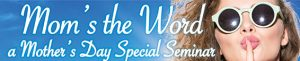 MilfordMD's Mom's the Word: a Special Mother's Day Seminar Banner